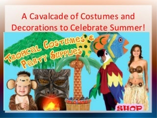 Costumes and decorations to celebrate summer