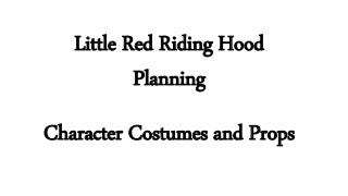 Little Red Riding Hood - Costumes and Props