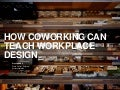 How Coworking Teaches Workplace Design - 1 march 2013
