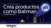 Crea productos como Batman #UX