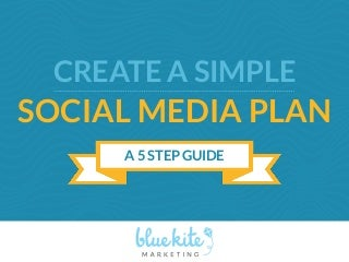 5 Steps to Creating a Simple Social Media Plan