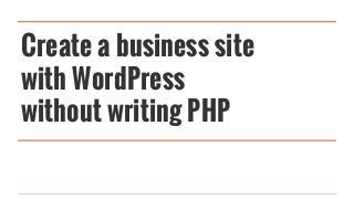 Create a business site with WordPress without writing PHP