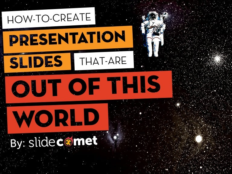 how to create presentation slides that are out of this world by slid