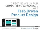 Creating an unfair competitive advantage with test driven product design - mRec 2013
