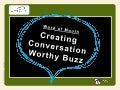 Creating Conversation Worthy BUZZ