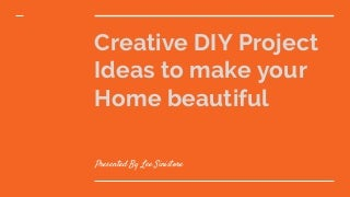 Creative diy project ideas to make your home beautiful