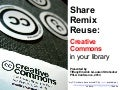 Share, Remix, Reuse: Creative Commons in Your Library