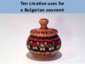 Creative uses for a Bulgarian souvenir