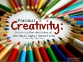 Practical Creativity:  Nurturing and Understanding the Habits and Attitudes of the Next Creative World Force