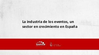 El sector de los eventos, en crecimiento en España