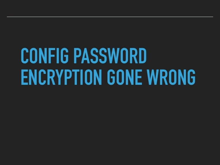 CRESTCon Asia 2018 - Config Password Encryption Gone Wrong