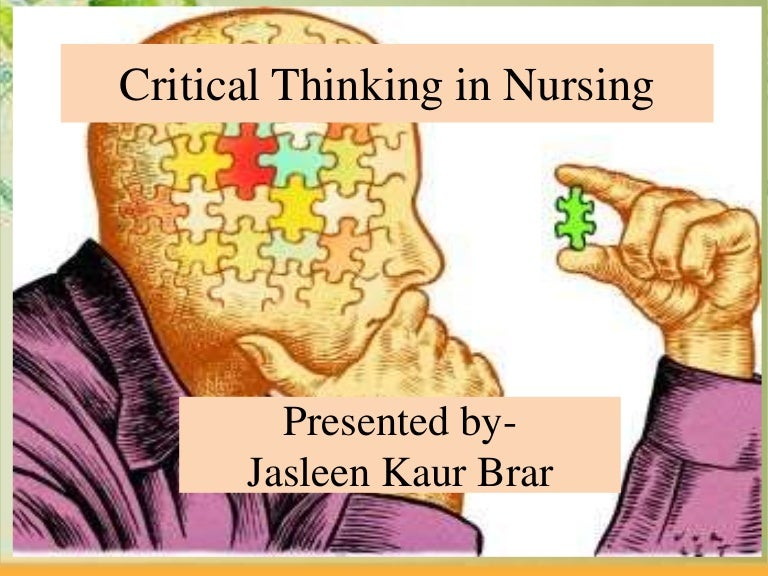 Critical thinking in nursing AinMath Critical thinking in nursing CRITICAL THINKING SKILLS To learn how to think  critically one must learn