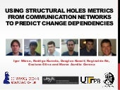 USING STRUCTURAL HOLES METRICS FROM COMMUNICATION NETWORKS TO PREDICT CHANGE DEPENDENCIES