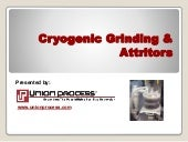 Cryogenic Grinding  and the Attritor Edge