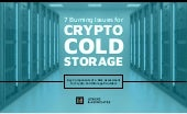 7 Burning Issues for Crypto Cold Storage