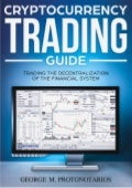 """Cryptocurrency Trading Guide: """"Trading the Decentralization of the Financial System"""""""