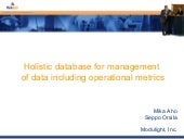 Holistic database for management of data including operational metrics