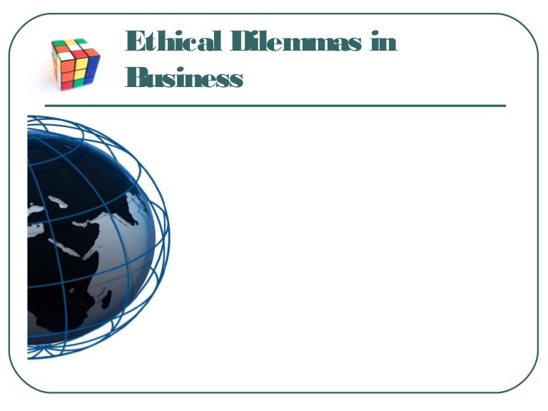 apply deontology to ethical dilemma in business Business ethical dilemma in other words is a situation, in which mental conflicts occur in terms of choosing the sides or making the decision between morally right or wrong this usually occurs in a situation of conflict of interests in terms of using all available resources that an organization possesses.