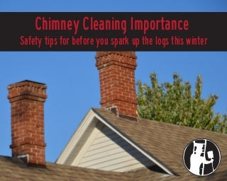 Chimney Cleaning Importance Safety tips for before you spark up the logs this winter