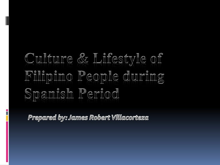 Culture & lifestyle of people during spanish period
