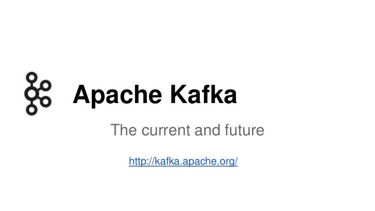 Current and Future of Apache Kafka
