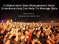 Collaborative Data Management: How Crowdsourcing Can Help To Manage Data