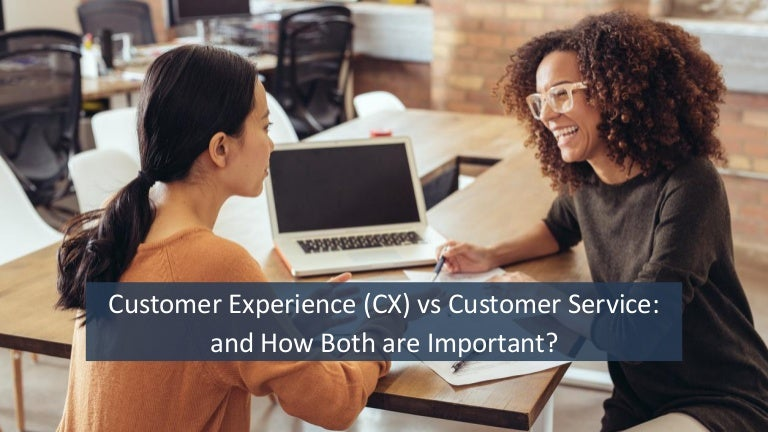 Customer Experience (cx) vs. Customer Service: and How Both are Impor…