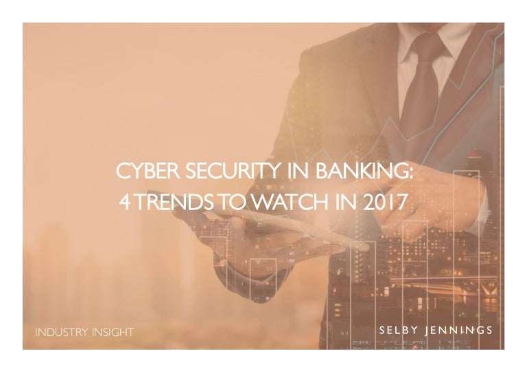 Cyber Security In Banking 4 Trends To Watch In 2017