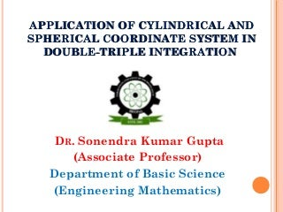 Application of Cylindrical and Spherical coordinate system in double-triple integration