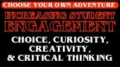 CHOOSE YOUR OWN ADVENTURE:  Increasing Student Engagement
