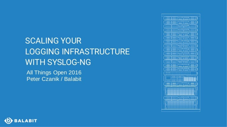 Scaling Your Logging Infrastructure With Syslog Ng