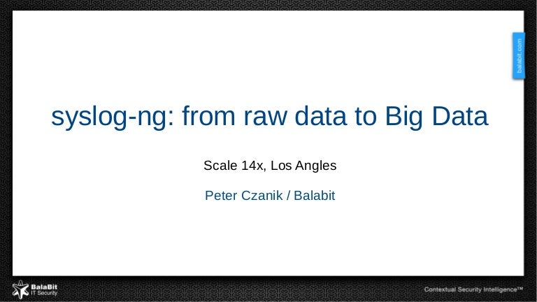 Scale 2016 syslog ng from raw data to big data pronofoot35fo Choice Image