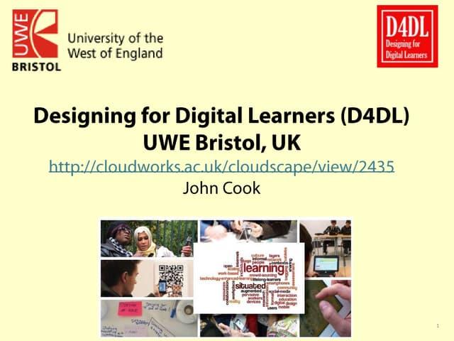 Designing for Digital Learners (D4DL) UWE Bristol, UK,  May 2014