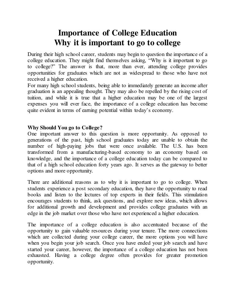the importance of going to college College is a life-changing experience for most people you will be humbled by the intellectuals you meet: people who devote their entire lives to learning and studying, experts in things you have never imagined.
