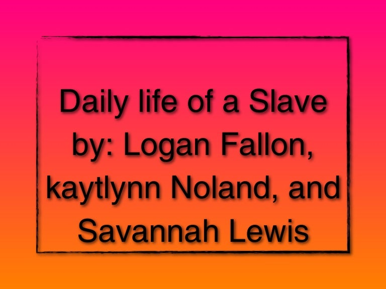 Daily life of a slave