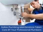 Dallas Plumbing Maintenance Taken Care BY Your Professional Plumbers