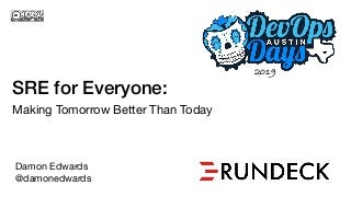 SRE for Everyone: Making Tomorrow Better Than Today
