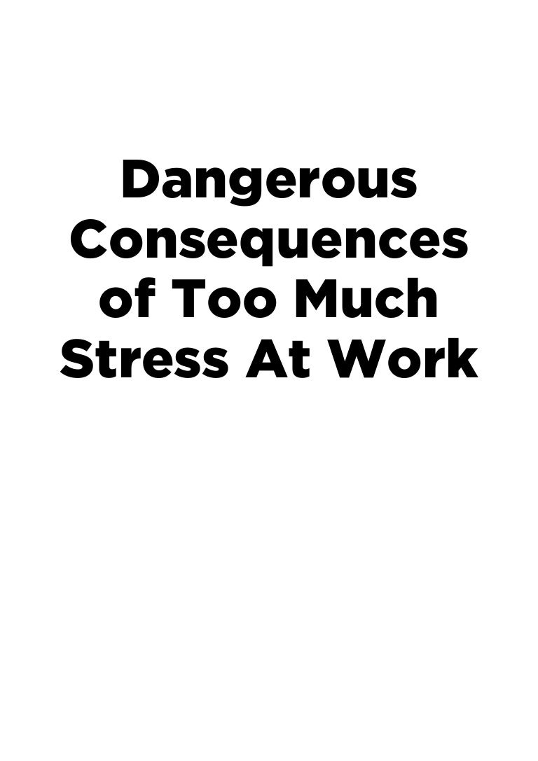 dangerous consequences of too much stress at work thumbnail jpg cb