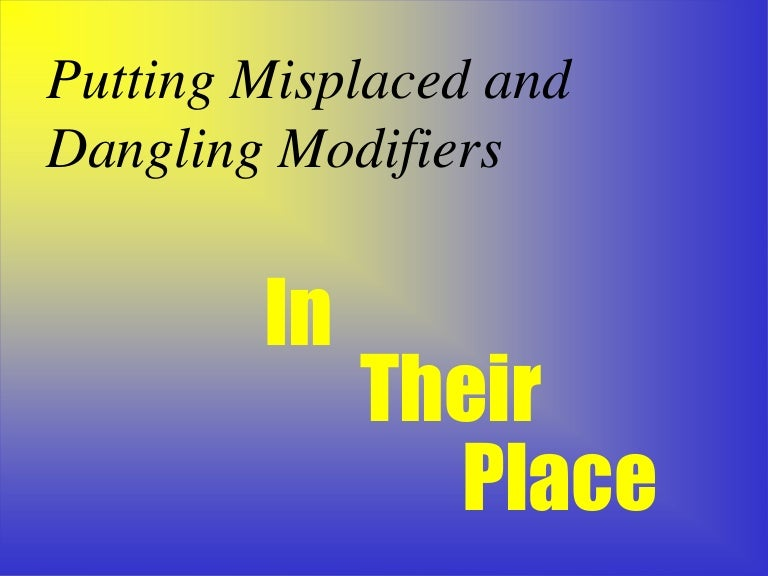Dangling modifiers – Misplaced and Dangling Modifiers Worksheet