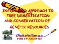 integrated approach to tree domestication and conservation of genetic resources