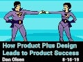 How Product Management plus Design Leads to Product Success by Dan Olsen