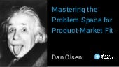 Mastering the Problem Space to Achieve Product-Market Fit by Dan Olsen at Mind The Product SF