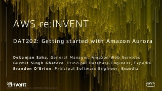 DAT202_Getting started with Amazon Aurora