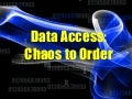 Data Access: Chaos to Order
