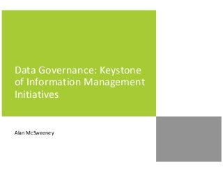 Data Governance: Keystone of Information Management Initiatives