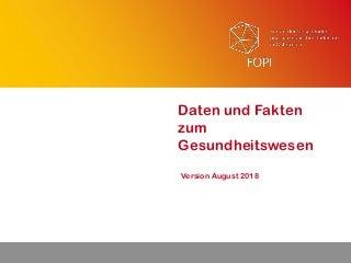 Daten und Fakten zum Gesundheitswesen FOPI Status August 2018