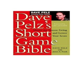 [R.E.A.D] LIBRARY Dave Pelzs Short Game Bible Master the Finesse Swing and Lower Your Score Dave Pelz Scoring Game 'Full_[Pages]'