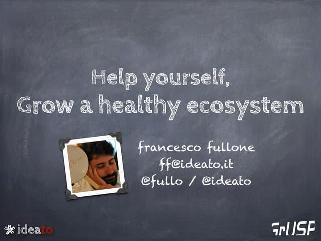 Help yourself, grow an healthy ecosystem