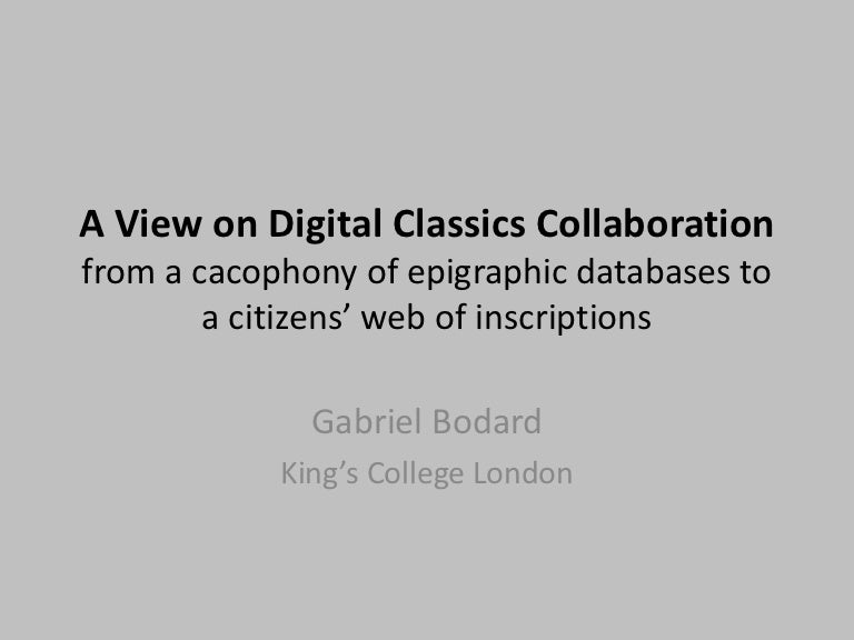 Dcsb Dr Gabriel Bodard Kcl A View On Digital Classics Collaborat