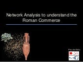 "[DCSB] Pau de Soto (University of Southampton), ""Network Analysis to Understand the Roman Commerce. Connectivity and Transport Costs of the Roman Networks"""